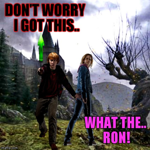 DON'T WORRY I GOT THIS.. WHAT THE.. RON! | made w/ Imgflip meme maker