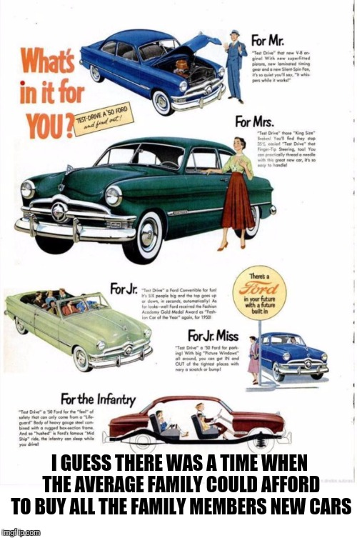 Way before my time. Old Ad Week. A Swiggys-Back event | I GUESS THERE WAS A TIME WHEN THE AVERAGE FAMILY COULD AFFORD TO BUY ALL THE FAMILY MEMBERS NEW CARS | image tagged in old ad week,swiggys-back,ford | made w/ Imgflip meme maker