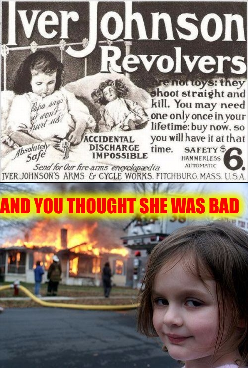 I'm sure she would meet her girl scout cookie quota |  AND YOU THOUGHT SHE WAS BAD | image tagged in old ad week,swiggys-back,firearms | made w/ Imgflip meme maker