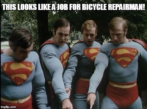 Monty Python Week | THIS LOOKS LIKE A JOB FOR BICYCLE REPAIRMAN! | image tagged in monty python | made w/ Imgflip meme maker