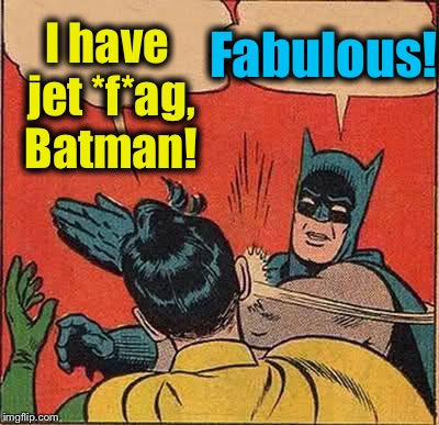 Changing just one letter can drastically change the meaning!  Don't be as terrible at it as I am, it took me years of practice! | I have jet *f*ag, Batman! Fabulous! | image tagged in memes,batman slapping robin,evilmandoevil,bad grammar,spelling error,funny | made w/ Imgflip meme maker