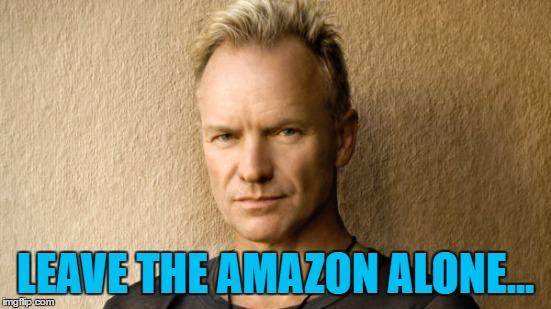 LEAVE THE AMAZON ALONE... | made w/ Imgflip meme maker