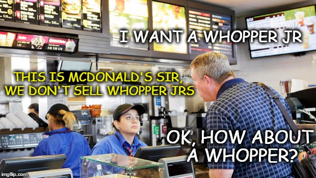 This just really happened...  | I WANT A WHOPPER JR THIS IS MCDONALD'S SIR, WE DON'T SELL WHOPPER JRS OK, HOW ABOUT A WHOPPER? | image tagged in confused mcdonalds cashier,memes,funny memes,funny because it's true,whopper,dumbass | made w/ Imgflip meme maker