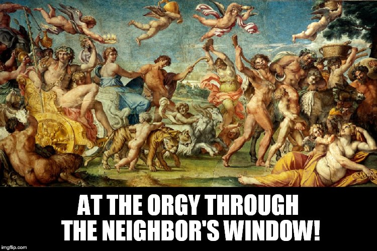 AT THE ORGY THROUGH THE NEIGHBOR'S WINDOW! | made w/ Imgflip meme maker