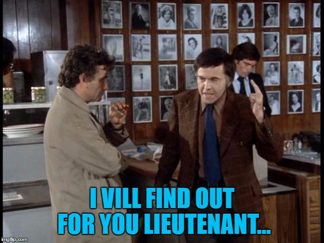 I VILL FIND OUT FOR YOU LIEUTENANT... | made w/ Imgflip meme maker