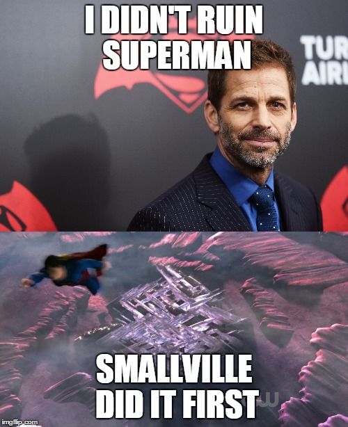 Zack Snyder didn't ruin Superman |  I DIDN'T RUIN SUPERMAN; SMALLVILLE DID IT FIRST | image tagged in zack snyder,superman,batman v superman,smallville | made w/ Imgflip meme maker