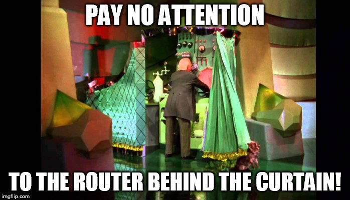 Router behind the curtain - Imgflip