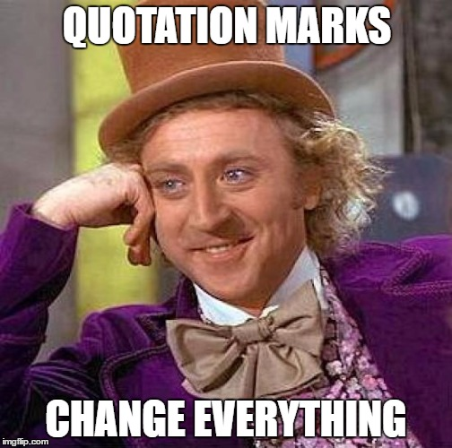 Super Cool | QUOTATION MARKS CHANGE EVERYTHING | image tagged in memes,creepy condescending wonka,quotation marks,alternative facts | made w/ Imgflip meme maker