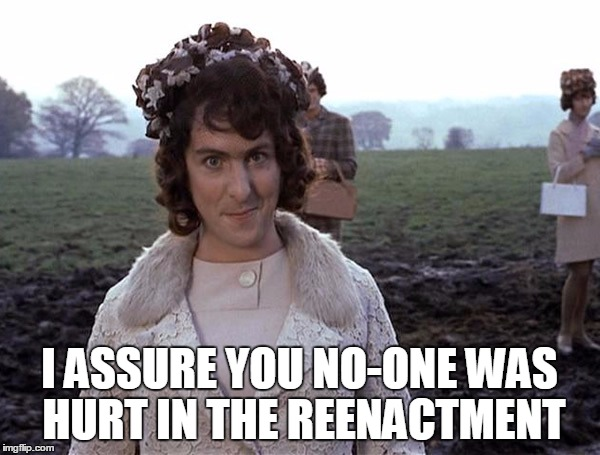 I ASSURE YOU NO-ONE WAS HURT IN THE REENACTMENT | made w/ Imgflip meme maker