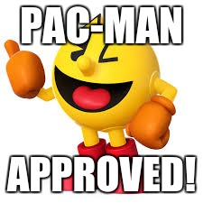 PAC-MAN APPROVED! | made w/ Imgflip meme maker