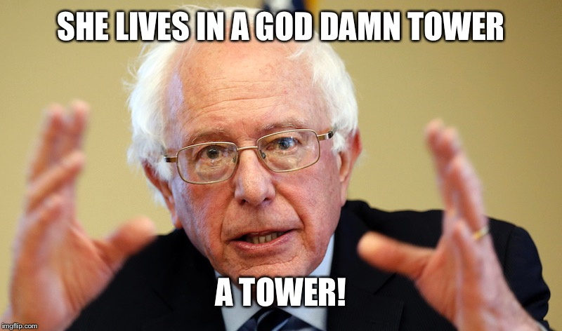 SHE LIVES IN A GO***AMN TOWER A TOWER! | made w/ Imgflip meme maker