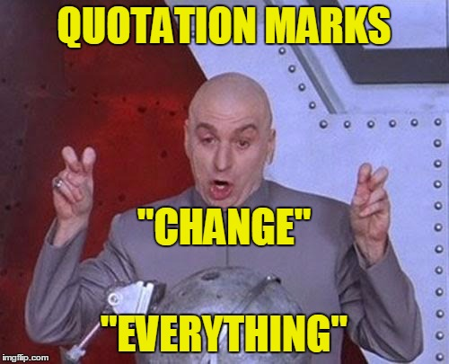 "Dr Evil Laser Meme | QUOTATION MARKS ""EVERYTHING"" ""CHANGE"" 