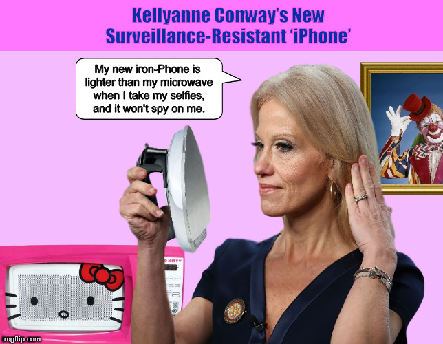 1lj4to kellyanne conway's new surveillance resistant 'iphone' imgflip
