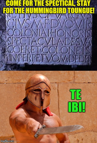 Pompeii Has The Best Gladiators!  Ancient ad for old ad week! | COME FOR THE SPECTICAL, STAY FOR THE HUMMINGBIRD TOUNGUE! TE IBI! | image tagged in old ad week | made w/ Imgflip meme maker