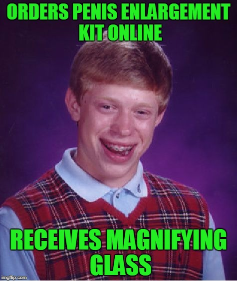 Bad Luck Brian Meme | ORDERS P**IS ENLARGEMENT KIT ONLINE RECEIVES MAGNIFYING GLASS | image tagged in memes,bad luck brian | made w/ Imgflip meme maker