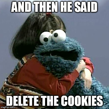 AND THEN HE SAID DELETE THE COOKIES | made w/ Imgflip meme maker