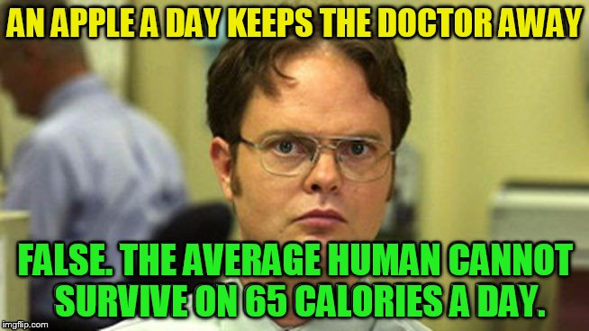 AN APPLE A DAY KEEPS THE DOCTOR AWAY FALSE. THE AVERAGE HUMAN CANNOT SURVIVE ON 65 CALORIES A DAY. | made w/ Imgflip meme maker
