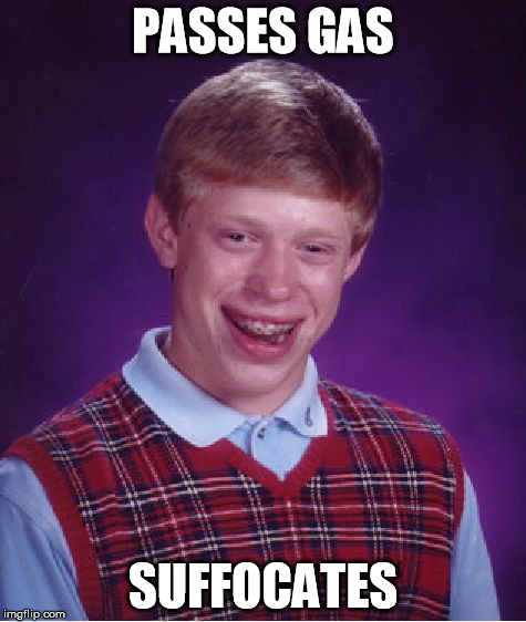 Bad Luck Brian Meme | PASSES GAS SUFFOCATES | image tagged in memes,bad luck brian | made w/ Imgflip meme maker
