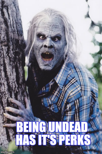 Dan Akroyd | BEING UNDEAD HAS IT'S PERKS | image tagged in dan akroyd | made w/ Imgflip meme maker