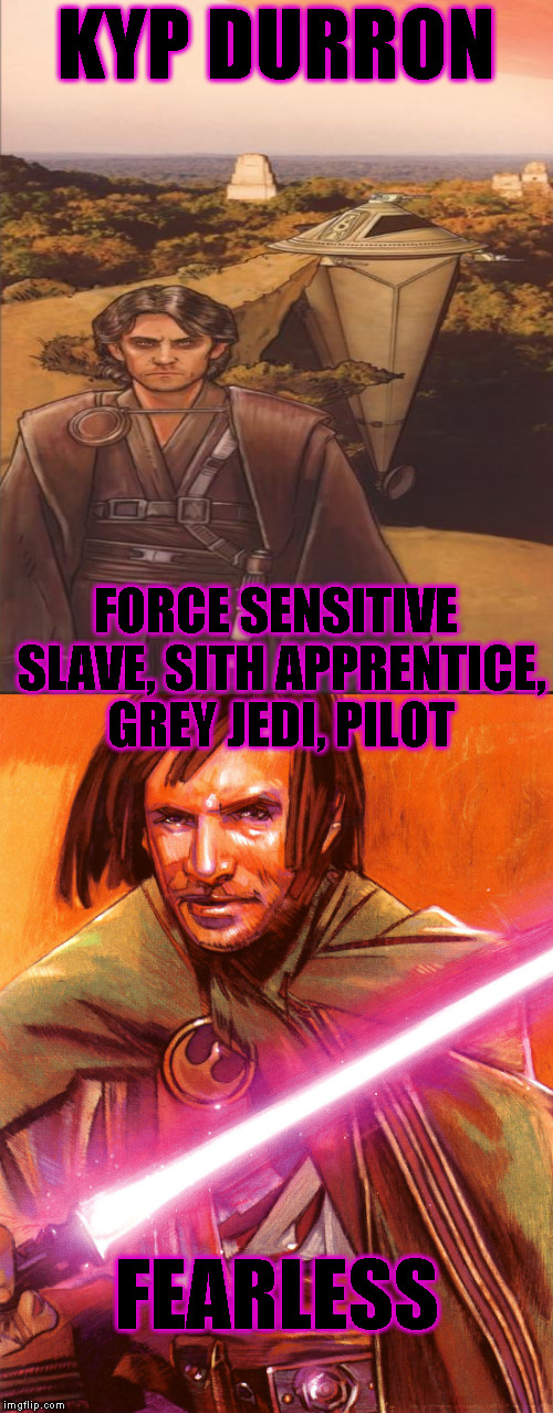 Star Wars Expanded Universe Character Spotlight: Kyp Durron |  KYP DURRON; FORCE SENSITIVE SLAVE, SITH APPRENTICE, GREY JEDI, PILOT; FEARLESS | image tagged in memes,star wars,star wars treu canon,legends,star wars kills disney,star wars eu character spotlight | made w/ Imgflip meme maker