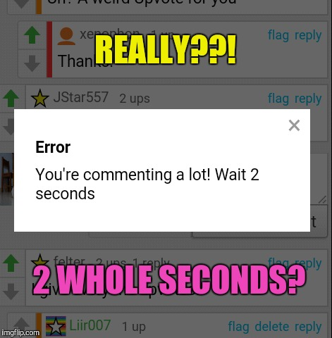 Comments. Comments. Comments. | REALLY??! 2 WHOLE SECONDS? | image tagged in memes,imgflip,comments | made w/ Imgflip meme maker