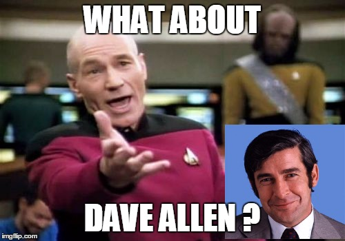 Picard Wtf Meme | WHAT ABOUT DAVE ALLEN ? | image tagged in memes,picard wtf | made w/ Imgflip meme maker