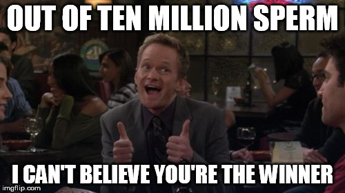 Barney Stinson Win | OUT OF TEN MILLION SPERM I CAN'T BELIEVE YOU'RE THE WINNER | image tagged in memes,barney stinson win | made w/ Imgflip meme maker