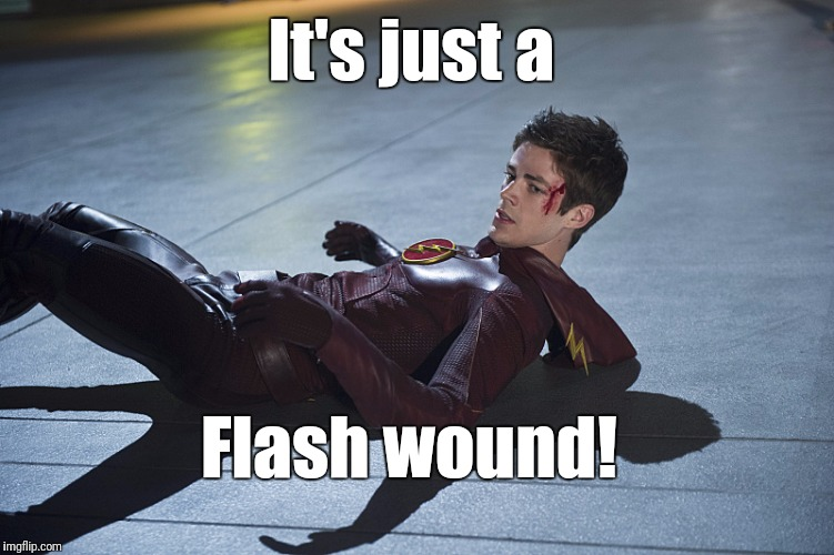 It's just a Flash wound! | image tagged in flash injured | made w/ Imgflip meme maker