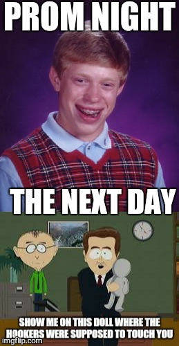 Virginity is like a balloon, one good prick and its gone. .. | PROM NIGHT THE NEXT DAY | image tagged in memes,bad luck brian,prom,graduate,first world problems | made w/ Imgflip meme maker
