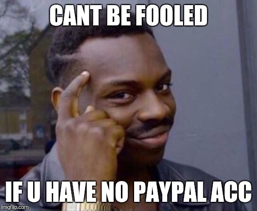 Rollsafe  | CANT BE FOOLED IF U HAVE NO PAYPAL ACC | image tagged in rollsafe | made w/ Imgflip meme maker