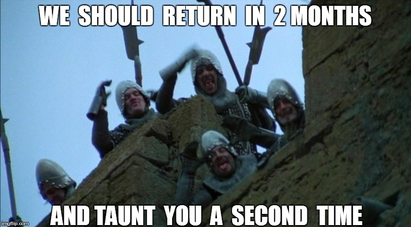 WE  SHOULD  RETURN  IN  2 MONTHS AND TAUNT  YOU  A  SECOND  TIME | made w/ Imgflip meme maker