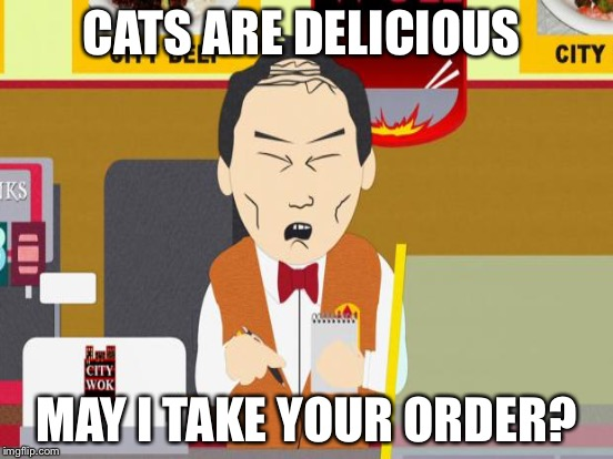 CATS ARE DELICIOUS MAY I TAKE YOUR ORDER? | made w/ Imgflip meme maker