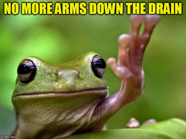 NO MORE ARMS DOWN THE DRAIN | made w/ Imgflip meme maker