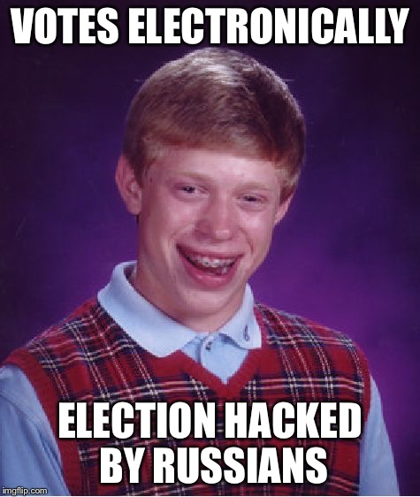 Bad Luck Brian Meme | VOTES ELECTRONICALLY ELECTION HACKED BY RUSSIANS | image tagged in memes,bad luck brian | made w/ Imgflip meme maker