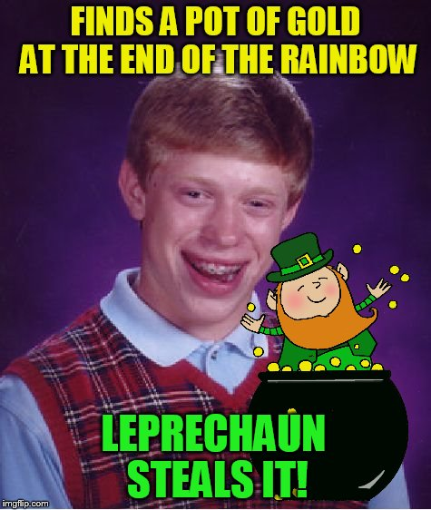 FINDS A POT OF GOLD AT THE END OF THE RAINBOW LEPRECHAUN STEALS IT! | made w/ Imgflip meme maker