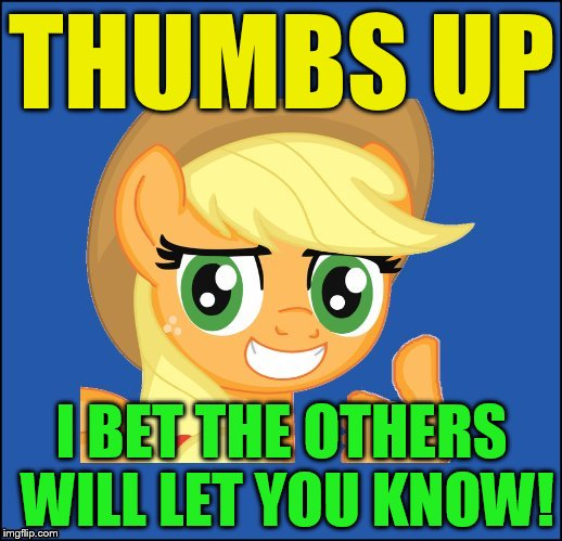THUMBS UP I BET THE OTHERS WILL LET YOU KNOW! | made w/ Imgflip meme maker