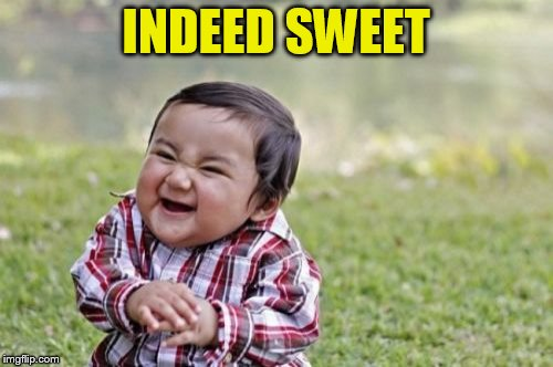 Evil Toddler Meme | INDEED SWEET | image tagged in memes,evil toddler | made w/ Imgflip meme maker