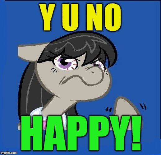 y u no MLP | Y U NO HAPPY! | image tagged in y u no mlp | made w/ Imgflip meme maker