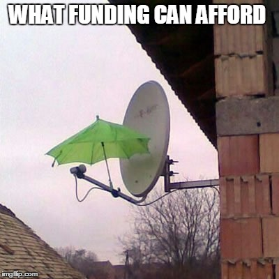 WHAT FUNDING CAN AFFORD | image tagged in satellite | made w/ Imgflip meme maker