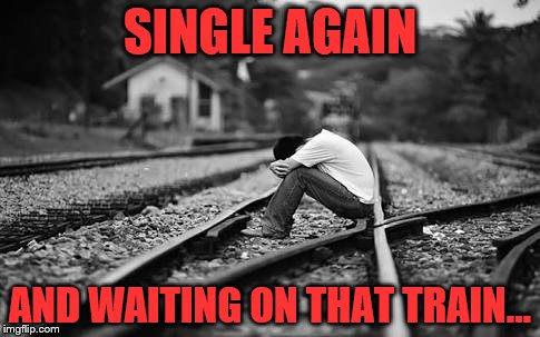 He wouldn't fight for me... |  SINGLE AGAIN; AND WAITING ON THAT TRAIN... | image tagged in lonely,relationships,single,broken heart,sad,forever alone | made w/ Imgflip meme maker