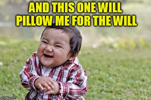 Evil Toddler Meme | AND THIS ONE WILL PILLOW ME FOR THE WILL | image tagged in memes,evil toddler | made w/ Imgflip meme maker