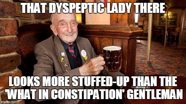 THAT DYSPEPTIC LADY THERE LOOKS MORE STUFFED-UP THAN THE 'WHAT IN CONSTIPATION' GENTLEMAN | made w/ Imgflip meme maker