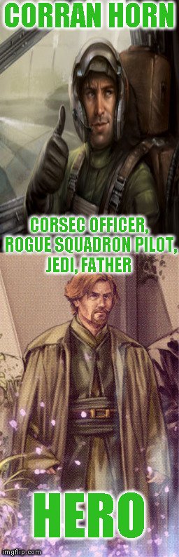 Star Wars Expanded Universe Character Spotlight: Corran Horn | CORRAN HORN CORSEC OFFICER, ROGUE SQUADRON PILOT, JEDI, FATHER HERO | image tagged in memes,star wars,star wars treu canon,legends,star wars kills disney,star wars eu character spotlight | made w/ Imgflip meme maker