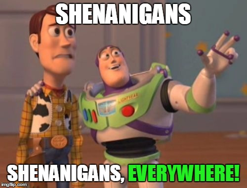 X, X Everywhere Meme | SHENANIGANS SHENANIGANS, EVERYWHERE! EVERYWHERE! | image tagged in memes,x,x everywhere,x x everywhere | made w/ Imgflip meme maker