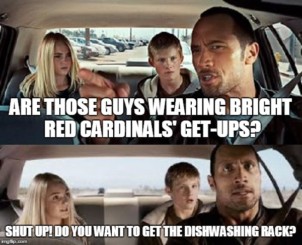 ARE THOSE GUYS WEARING BRIGHT RED CARDINALS' GET-UPS? SHUT UP! DO YOU WANT TO GET THE DISHWASHING RACK? | made w/ Imgflip meme maker
