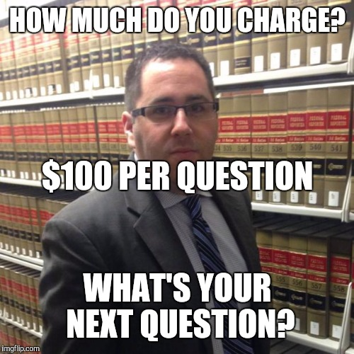 HOW MUCH DO YOU CHARGE? WHAT'S YOUR NEXT QUESTION? $100 PER QUESTION | made w/ Imgflip meme maker