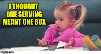 I THOUGHT ONE SERVING MEANT ONE BOX | made w/ Imgflip meme maker