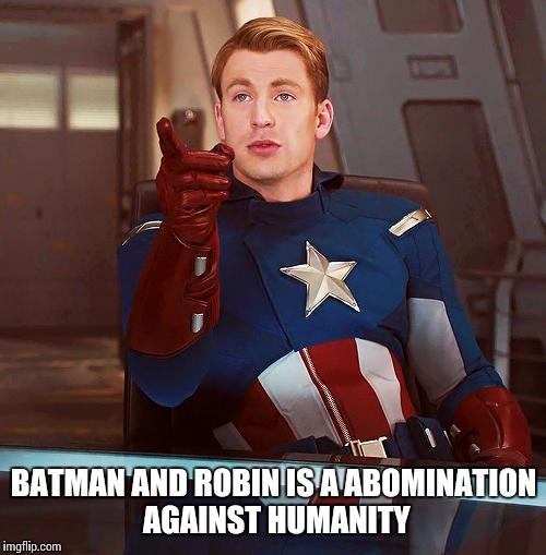 BATMAN AND ROBIN IS A ABOMINATION AGAINST HUMANITY | made w/ Imgflip meme maker