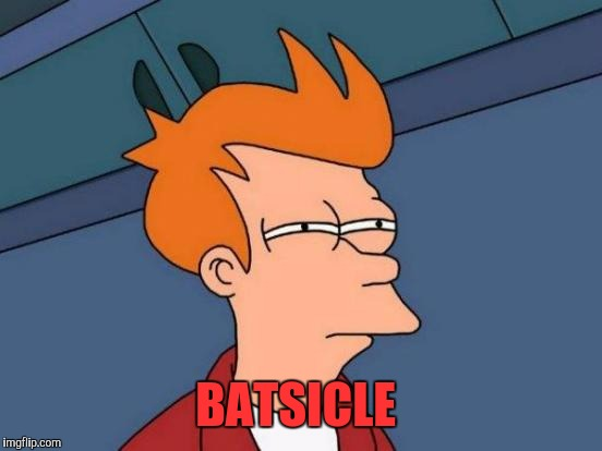 Futurama Fry Meme | BATSICLE | image tagged in memes,futurama fry | made w/ Imgflip meme maker