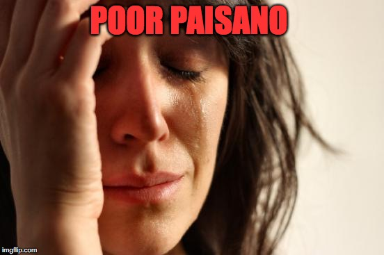 First World Problems Meme | POOR PAISANO | image tagged in memes,first world problems | made w/ Imgflip meme maker